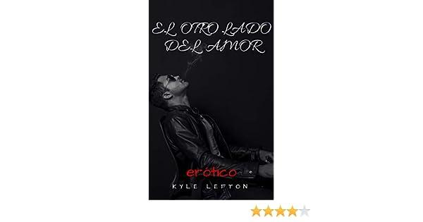 EL OTRO LADO DEL AMOR: Historia eróticas homosexuales sin censura eBook: Kyle Lefton: Amazon.es: Tienda Kindle