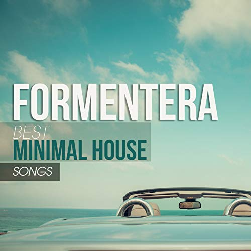 Minimal Music House (Formentera Best Minimal House Songs)