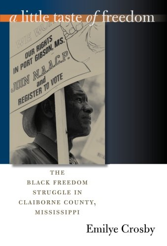 A Little Taste of Freedom: The Black Freedom Struggle in Claiborne County, Mississippi ()