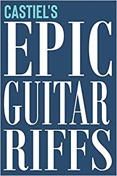 Castiel's Epic Guitar Riffs: 150 Page Personalized Notebook for Castiel with Tab Sheet Paper for Guitarists. Book format: 6 x 9 in (Epic Guitar Riffs Journal)