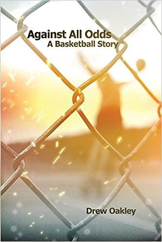 dee5d1a94dd4f Amazon.com  Against All Odds  A Basketball Story (9781480970243)  Drew  Oakley  Books