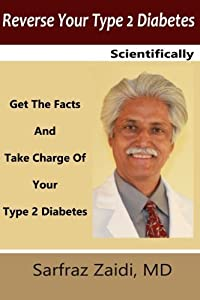 Reverse Your Type 2 Diabetes Scientifically: Get the Facts And Take Charge of Your Type 2 Diabetes by Sarfraz Zaidi MD (2014-08-09)