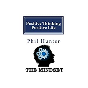 Positive Thinking Positive Life: The Mindset Audiobook