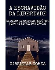 A Escravidão da Liberdade: Da Maconha ao Surto Psicótico   Como me livrei das Drogas (A Escravidão da Liberade Livro 1)
