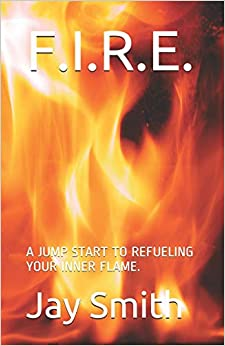 F.I.R.E.: A JUMP START TO REFUELING YOUR INNER FLAME