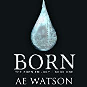 Born: Born Trilogy Series # 1   AE Watson