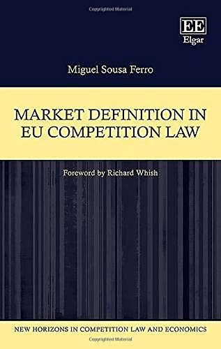Market Definition in Eu Competition Law (New Horizons in Competition Law and Economics Series) por Miguel S. Ferro