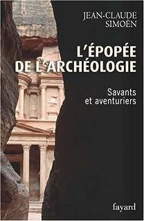 L'épopée de l'archéologie : savants et aventuriers, Simoën, Jean-Claude