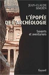 L'épopée de l'archéologie : Savants et aventuriers
