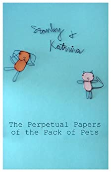 The Perpetual Papers of the Pack of Pets (Stanley & Katrina Book 1) by [Stanley, Katrina]
