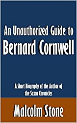 An Unauthorized Guide to Bernard Cornwell: A Short Biography of the Author of the Saxon Chronicles [Article]