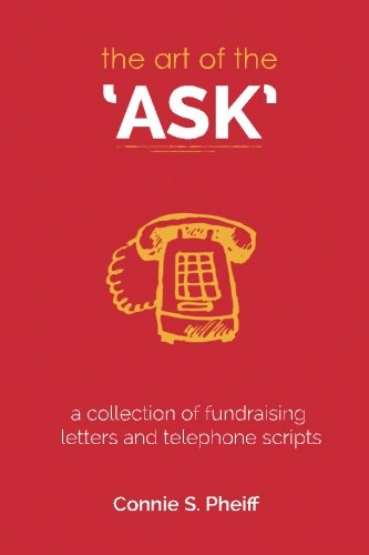 The Art of the Ask: .a collection of fundraising letters and telephone scripts (Fund Raising Successful Letters)