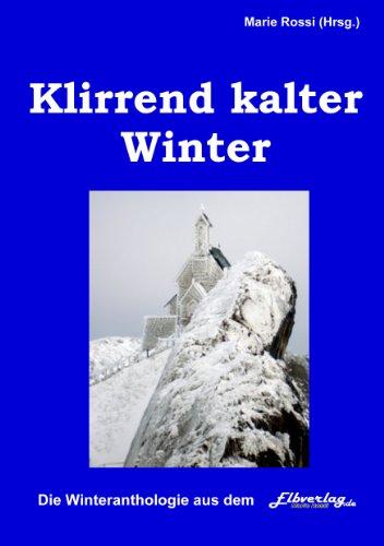 Klirrend kalter Winter: Poesie und Lyrik im Winter mit Buchtrailer von Torgau-TV Regionalfernsehen (4. Band der Quartettanthologien aus dem Elbverlag, ... eine 4-er Serie) (German Edition)