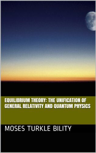 Equilibrium Theory: The unification of general relativity and quantum physics