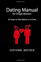 Dating Manual For Single Women: 30 Steps To Take Before A 1st Date Paperback