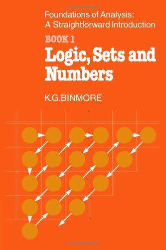 The Foundations of Analysis: A Straightforward Introduction: Book 1 Logic, Sets and Numbers