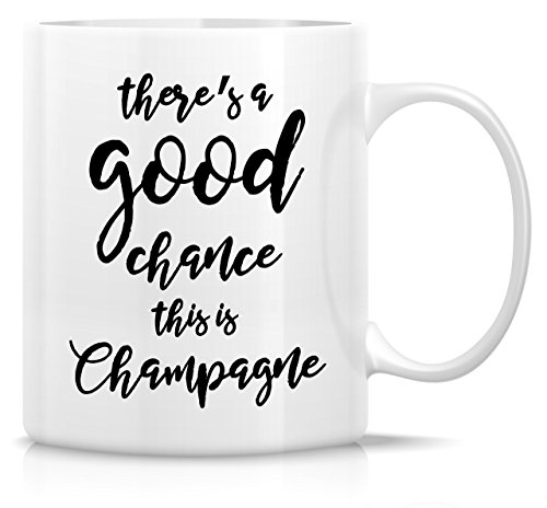 Retreez Funny Mug - There's Good Chance This is Champagne 11 Oz Ceramic Coffee Mugs - Funny, Sarcasm, Sarcastic, Motivational, Inspirational birthday gifts for friends, coworkers, siblings, dad, mom