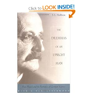 The dilemmas of an upright man: Max Planck as spokesman for German science, with Afterword 2000 J. L. Heilbron