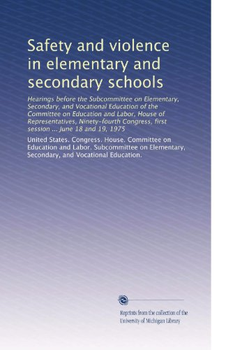 Safety and violence in elementary and secondary schools: Hearings before the Subcommittee on Elementary, Secondary, and Vocational Education of the ... first session ... June 18 and 19, 1975