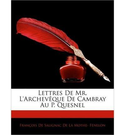 Read Online Lettres de Mr. L'Archev Que de Cambray Au P. Quesnel (Paperback) - Common pdf epub