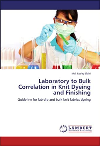 Laboratory to Bulk Correlation in Knit Dyeing and Finishing: Guideline for lab-dip and bulk knit fabrics dyeing