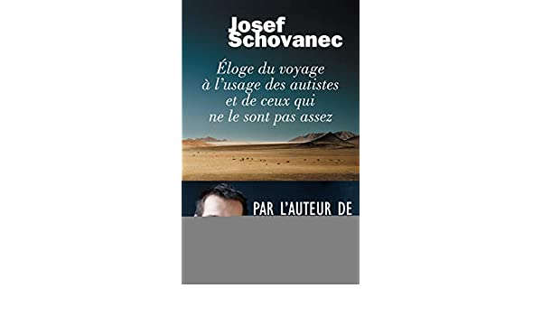 Eloge du voyage à lusage des autistes et de ceux qui ne le sont pas assez eBook: Josef SCHOVANEC: Amazon.es: Tienda Kindle