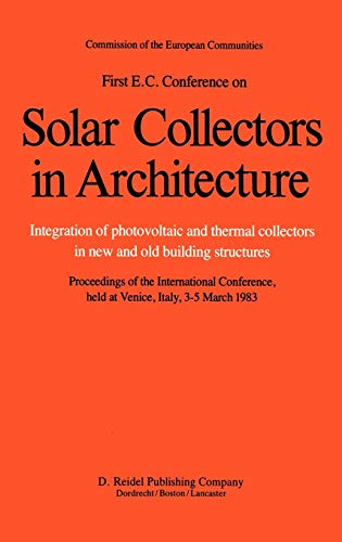 First E.C. Conference on Solar Collectors in Architecture: Integration of Photovoltaic and Thermal Collectors in New and Old Building Structures