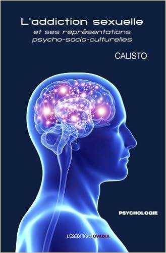 Téléchargement L'addiction sexuelle et ses représentations psycho-socio-culturelles pdf, epub ebook