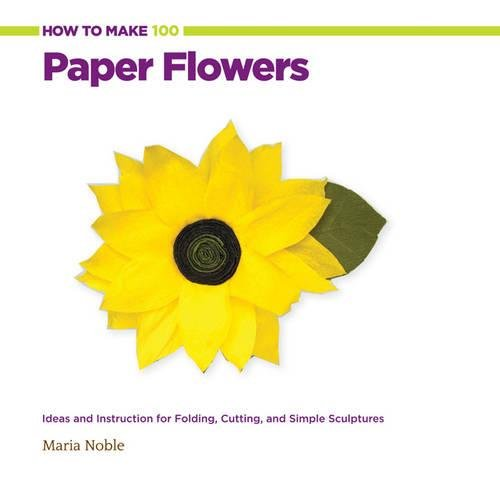 Paper Flower Folding (How to Make 100 Paper Flowers: Ideas and Instruction for Folding, Cutting, and Simple Sculptures)