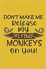 Don't Make Me Release My Flying Monkeys On You!: Blank Notebook Journal Lined Wide Ruled Funny Snarky Gift