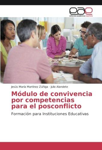 Modulo de convivencia por competencias para el posconflicto: Formacion para Instituciones Educativas (Spanish Edition) [Jesus Maria Martinez Zuñiga - Julio Alandete] (Tapa Blanda)