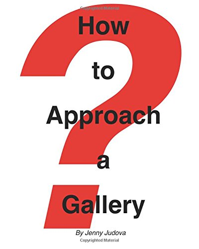 How to Approach a Gallery: and have a career in the art world. PDF