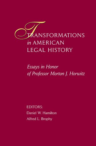 Transformations in American Legal History: Essays in Honor of Professor Morton J. Horwitz (Harvard Law School)