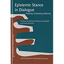 Epistemic Stance in Dialogue: Knowing, Unknowing, Believing