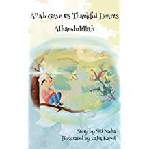 Allah gave us thankful hearts Alhamdulillah (Muslim Children Storybook Book 1)