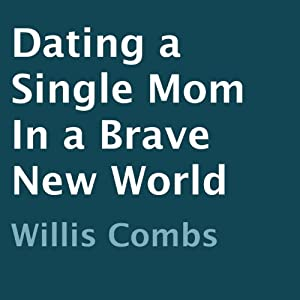 Dating a Single Mom in a Brave New World Audiobook
