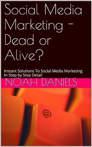 Public domain lydbøger download til mp3 Social Media Marketing - Dead or Alive?: Instant Solutions To Social Media Marketing In Step by Step Detail by Noah Daniels B00KC5TX60 PDF