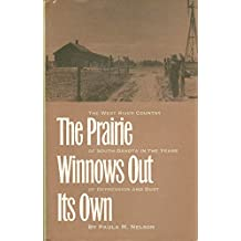The Prairie Winnows Out Its Own: The West River Country of South Dakota in the Years of the Depression and Dust