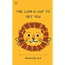 The Lion Is Out To Get You: Children's Picture Book