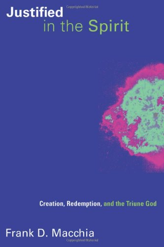 Justified In The Spirit: Creation, Redemption, And The Triune God (Pentecostal Manifestos (PM))