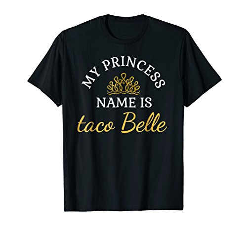 Funny My Princess name is Taco Belle Funny