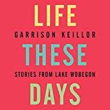 Life These Days: Stories from Lake Wobegon