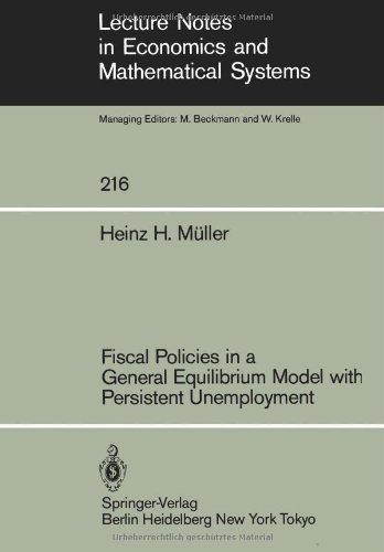 Fiscal Policies in a General Equilibrium Model with Persistent Unemployment (Lecture Notes in Economics and Mathematical Systems) [Paperback] [1983] (Author) H.H. M_ller