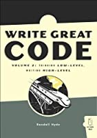 Write Great Code, Volume 2: Thinking Low-Level, Writing High-Level Front Cover