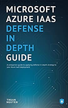 Microsoft Azure IaaS Defense In Depth Guide by [Nguyen, Thuan]