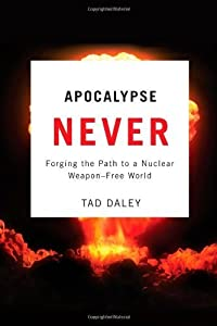 Apocalypse Never: Forging the Path to a Nuclear Weapon-Free World by Daley, Dr. Tad(May 15, 2010) Hardcover by Rutgers University Press
