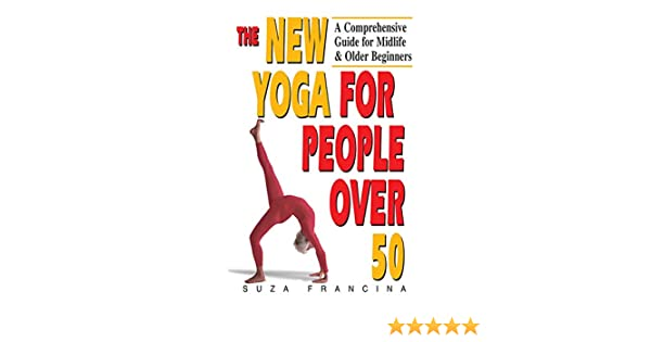 The New Yoga for People Over 50: A Comprehensive Guide for Midlife & Older Beginners (English Edition)