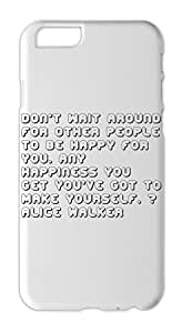 Don't wait around for other people to be happy for you. Any Iphone 6 plus case