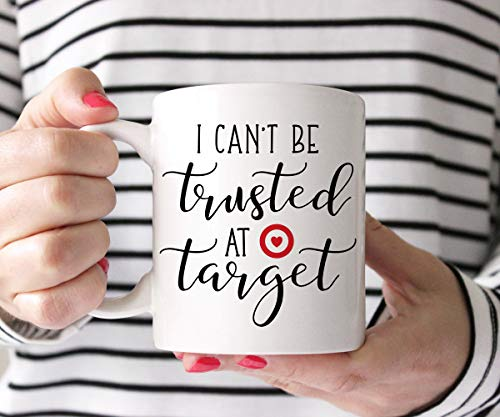 I Cant Be Trusted At Target Coffee Mug Ceramic Mug Cute mug Gift for her Funny Quote Best Friend Gift Gift For Her Mom Wife Gift