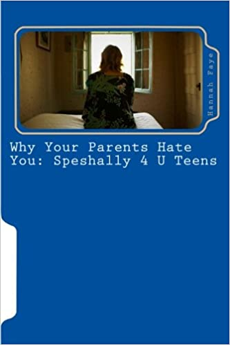 Why Your Parents Hate You: Speshally 4 U Teens